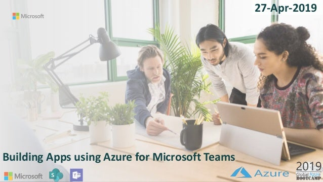 Building Apps using Azure for Microsoft Teams 27-Apr-2019