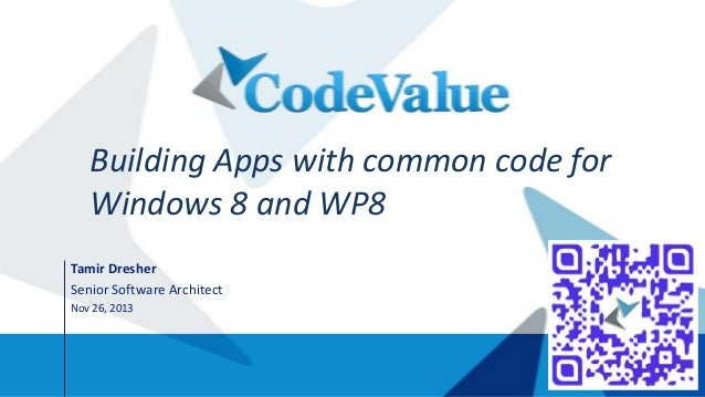 Building Apps with common code for Windows 8 and WP8 Tamir Dresher Senior Software Architect Nov 26, 2013