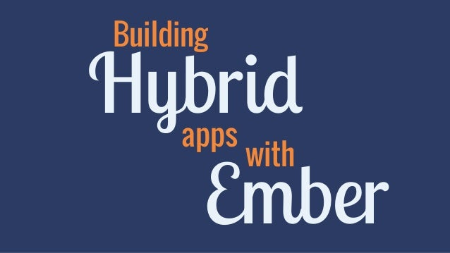 Building Hybrid  apps with  Ember