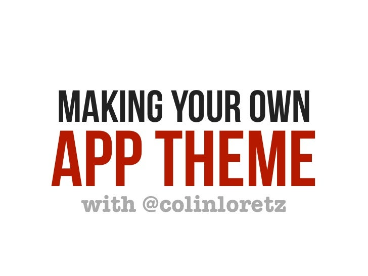 MAKING YOUR OWNAPP THEME with @colinloretz