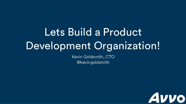 Lets Build a Product Development Organization! Kevin Goldsmith, CTO @kevingoldsmith