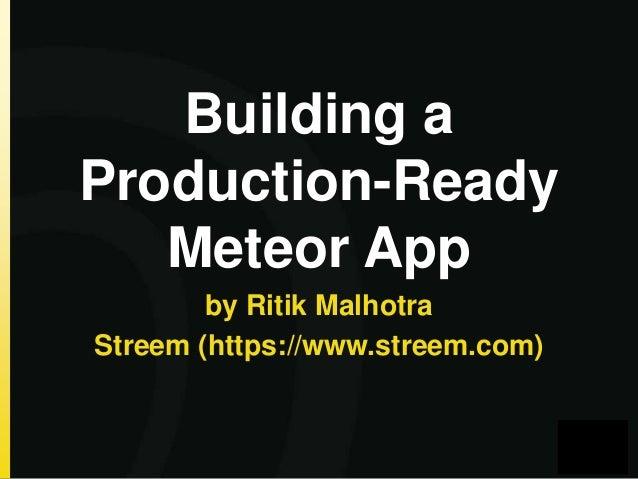 Building a Production-Ready Meteor App by Ritik Malhotra Streem (https://www.streem.com)
