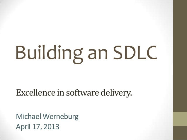 Building an SDLCExcellence in software delivery.Michael WerneburgApril 17, 2013