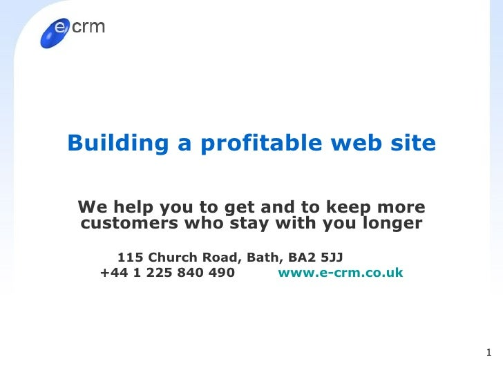 Building a profitable web site We help you to get and to keep more customers who stay with you longer 115 Church Road, Bat...