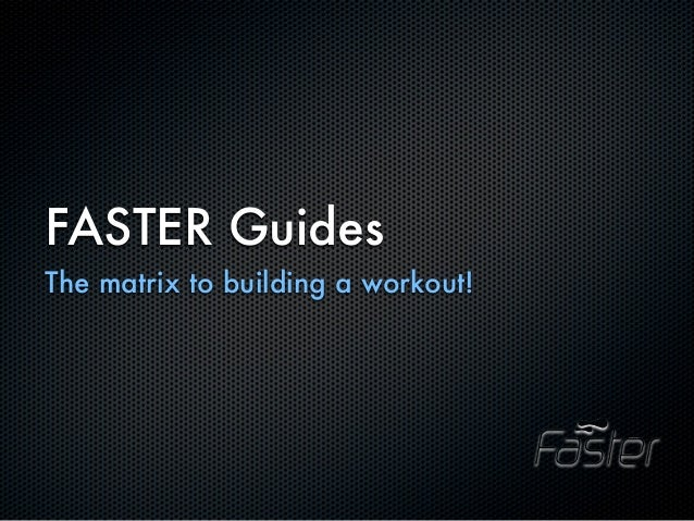 FASTER GuidesThe matrix to building a workout!