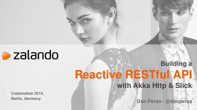 Codemotion 2015, Berlin, Germany Building a Reactive RESTful API with Akka Http & Slick Dan Persa - @danpersa