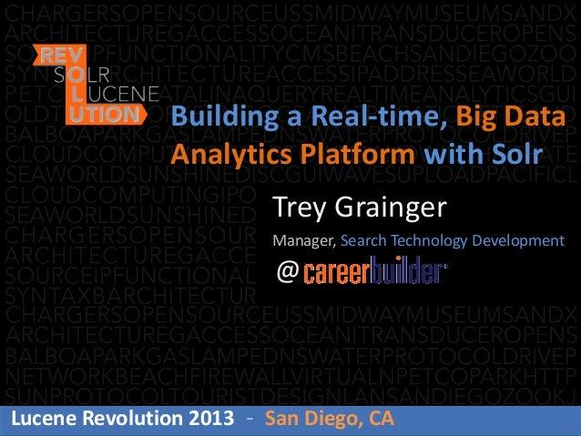 Trey GraingerManager, Search Technology Development@Building a Real-time, Big DataAnalytics Platform with SolrLucene Revol...