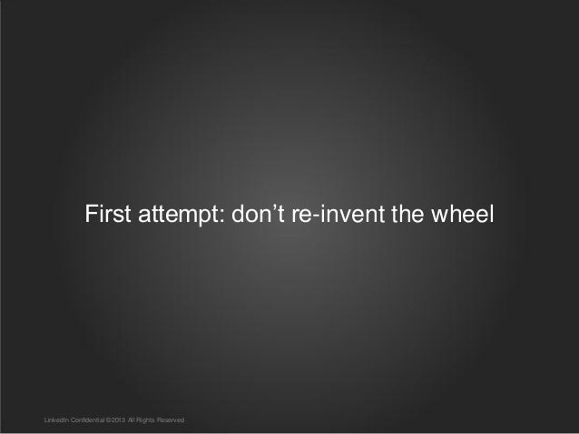 First attempt: don't re-invent the wheel LinkedIn Confidential ©2013 All Rights Reserved