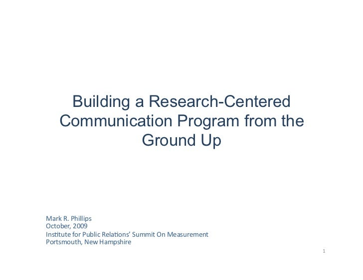 Building a Research-Centered      Communication Program from the                 Ground Up      Mark  R.  Phillips ...