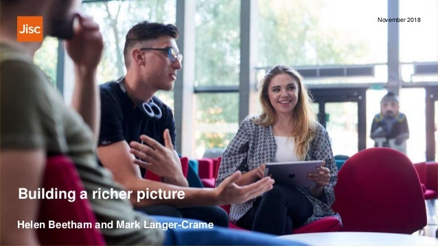 Building a richer picture November 2018 Helen Beetham and Mark Langer-Crame