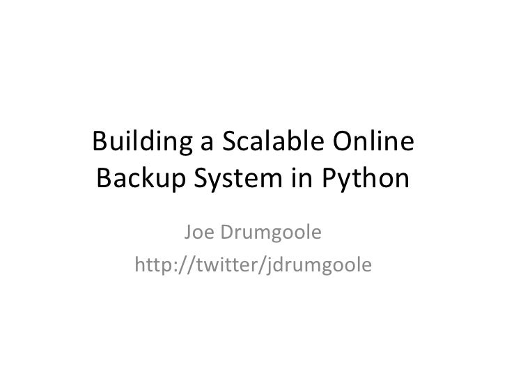 Building a Scalable Online Backup System in Python<br />Joe Drumgoole<br />http://twitter/jdrumgoole<br />