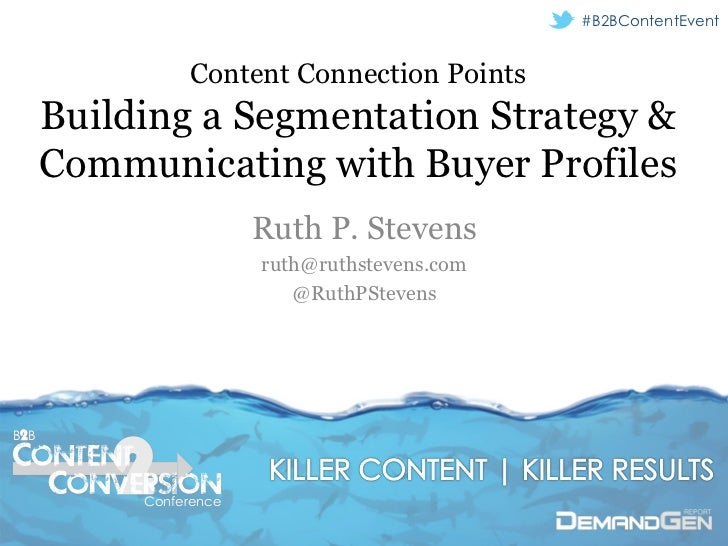 #B2BContentEvent                Content Connection Points      Building a Segmentation Strategy &      Communicating with ...