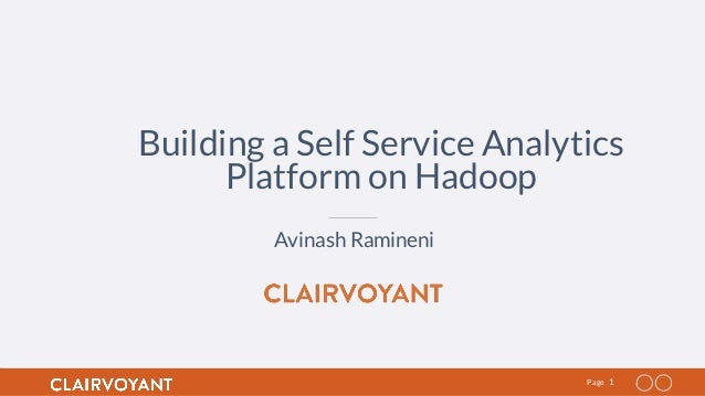 1Page Building a Self Service Analytics Platform on Hadoop Avinash Ramineni