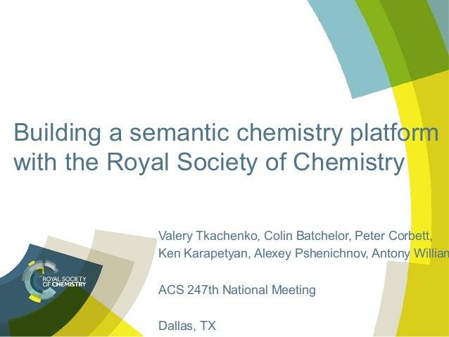 Building a semantic chemistry platform with the Royal Society of Chemistry Valery Tkachenko, Colin Batchelor, Peter Corbet...