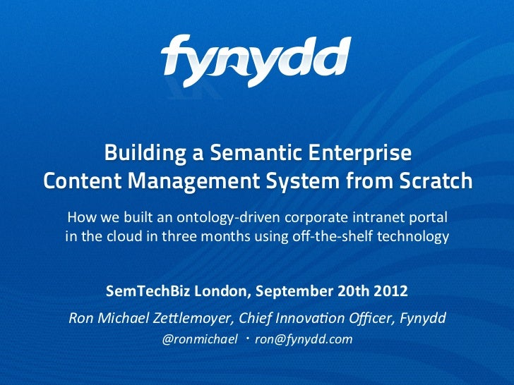 Building a Semantic EnterpriseContent Management System from Scratch How	  we	  built	  an	  ontology-­‐driven	  corporate...