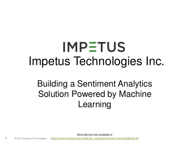 Impetus Technologies Inc.  Building a Sentiment Analytics  Solution Powered by Machine  © 2014 1 Impetus Technologies  Lea...