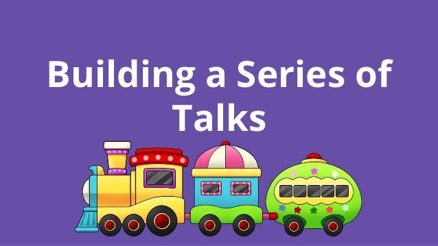 Building a Series of Talks