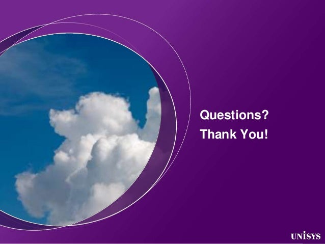 Questions?Thank You! © 2012 Unisys Corporation. All rights reserved.   11