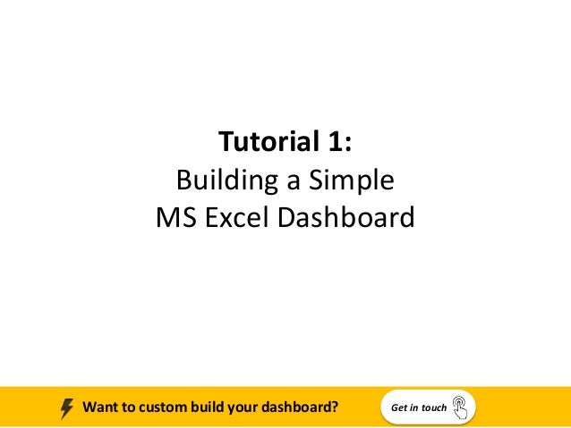 Tutorial 1: Building a Simple MS Excel Dashboard Get in touchWant to custom build your dashboard?