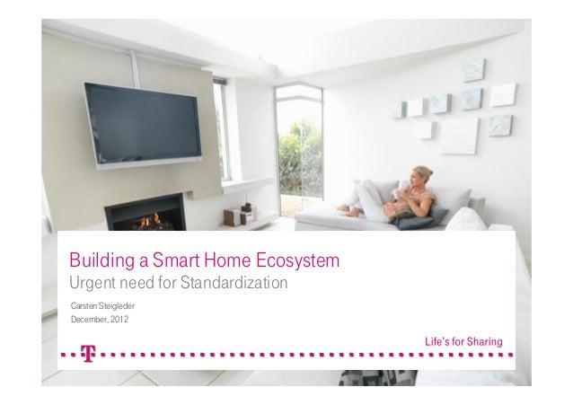 Building a Smart Home EcosystemUrgent need for StandardizationCarsten SteiglederDecember, 2012