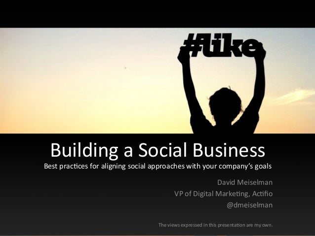 Building a Social Business Best prac5ces for aligning social approaches with your company's goal...