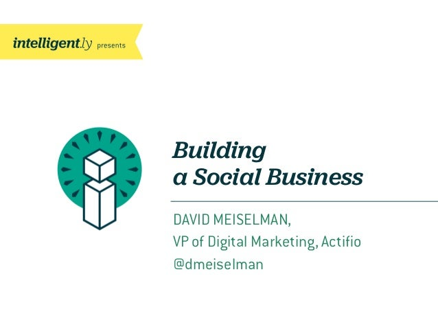 Buildinga Social BusinessDAVID MEISELMAN,VP of Digital Marketing, Actifio@dmeiselman