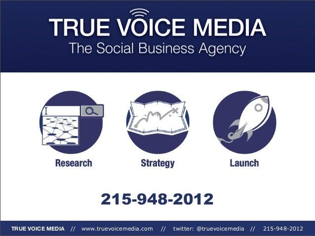 215-948-2012 TRUE VOICE MEDIA  //  www.truevoicemedia.com  //  twitter: @truevoicemedia  //  215-948-2012