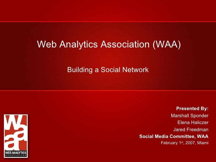 Web Analytics Association (WAA)        Building a Social Network                                                Presented ...