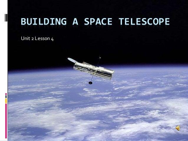 BUILDING A SPACE TELESCOPE Unit 2 Lesson 4