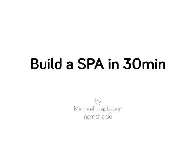 by Michael Hackstein @mchacki Build a SPA in 30min