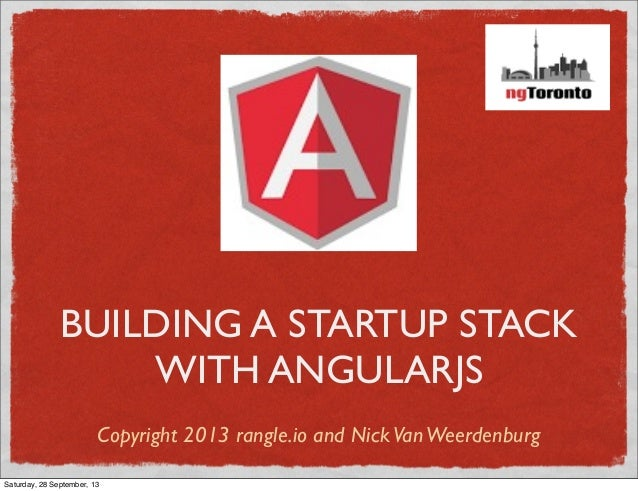 BUILDING A STARTUP STACK WITH ANGULARJS Copyright 2013 rangle.io and NickVanWeerdenburg Saturday, 28 September, 13