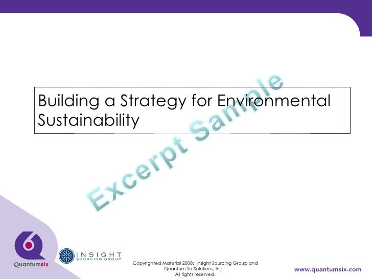 Building a Strategy for Environmental Sustainability Copyrighted Material 2008:  Insight Sourcing Group and Quantum Six So...