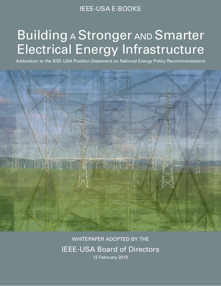 IEEE-USA E-bookSbuilding A Stronger And SmarterElectrical Energy InfrastructureAddendum to the IEEE-USA Position Statement...