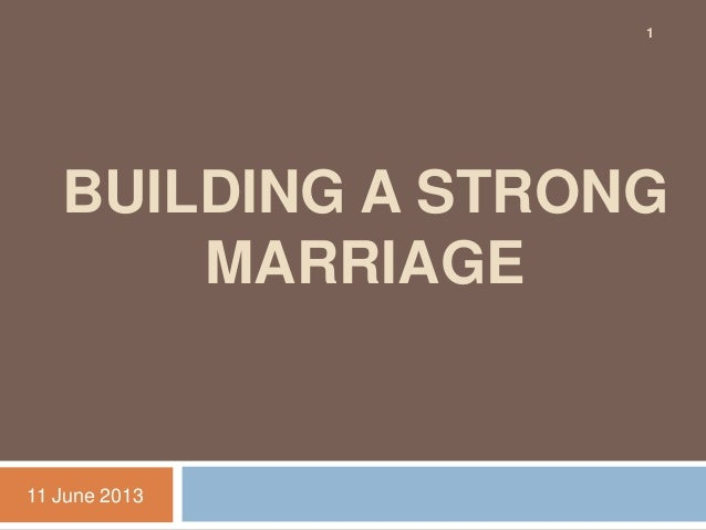 BUILDING A STRONGMARRIAGE11 June 20131