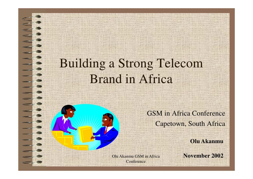 Building a Strong Telecom     Brand in Africa                          GSM in Africa Conference                           ...