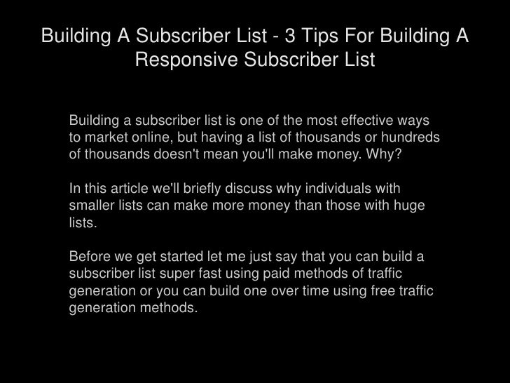Building a subscriber list is one of the most effective ways to market online, but having a list of thousands or hundreds ...