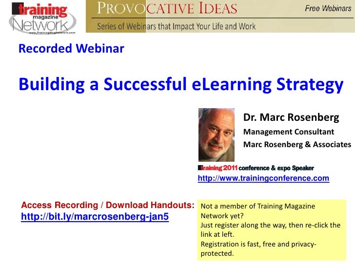 Recorded Webinar Building a Successful eLearning Strategy Dr. Marc Rosenberg Management Consultant Marc Rosenberg & As...