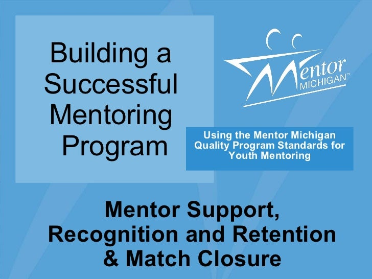 Building a  Successful  Mentoring  Program Using the Mentor Michigan Quality Program Standards for Youth Mentoring Mentor ...