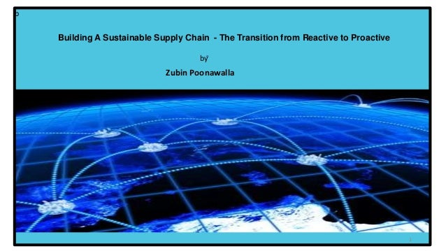 b Building A Sustainable Supply Chain - The Transition from Reactive to Proactive Zubin Poonawalla by 1