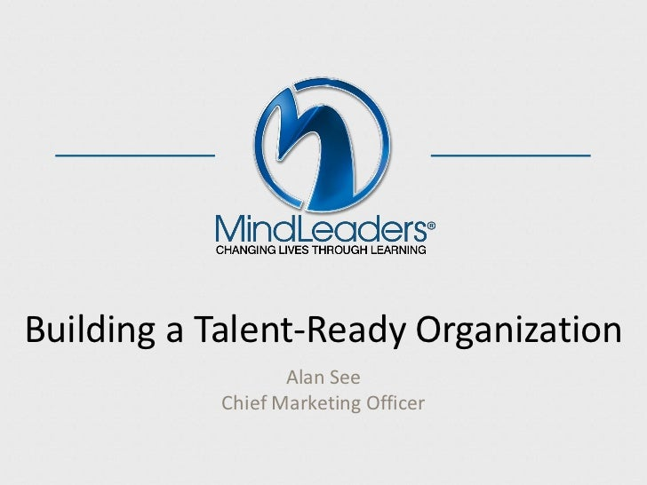 Building a Talent-Ready Organization                  Alan See           Chief Marketing Officer