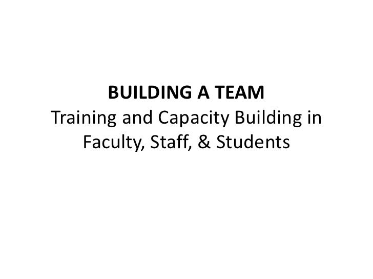 BUILDING A TEAMTraining and Capacity Building in    Faculty, Staff, & Students