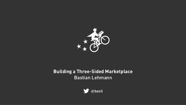 Building a Three-Sided Marketplace Bastian Lehmann @basti