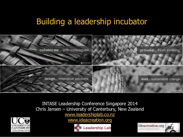 1 INTASE Leadership Conference Singapore 2014 Chris Jansen – University of Canterbury, New Zealand www.leadershiplab.co.nz...