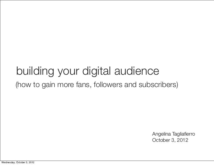 building your digital audience           (how to gain more fans, followers and subscribers)                               ...