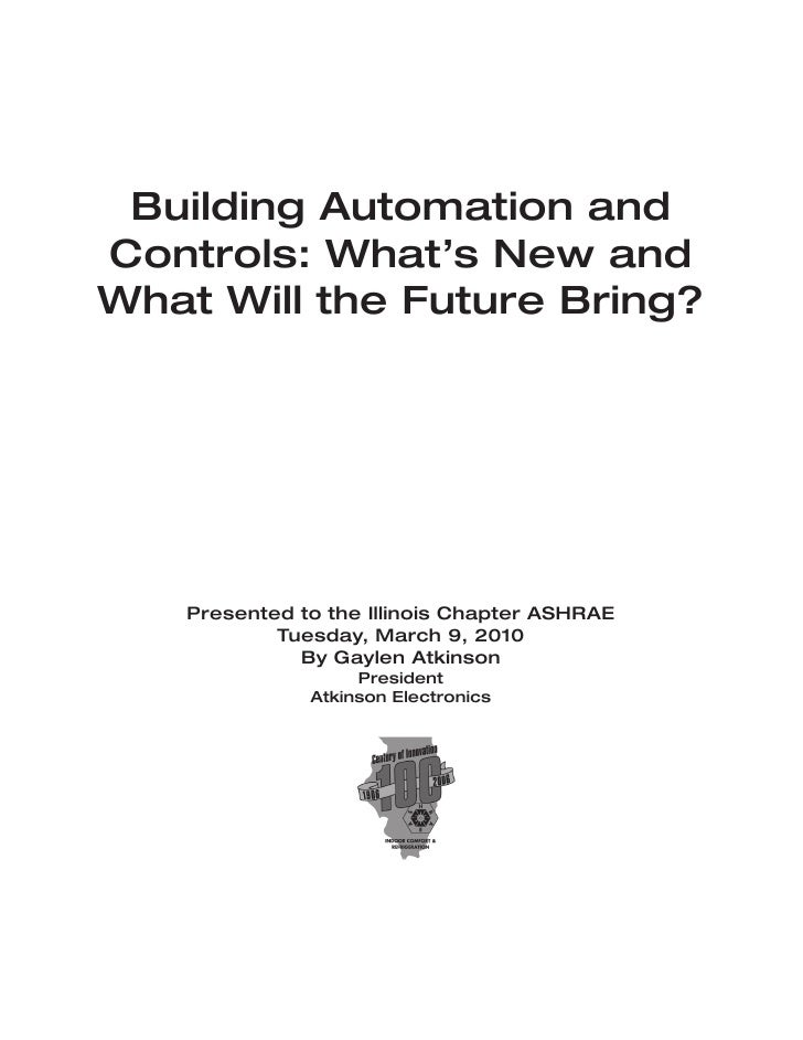 Building Automation and Controls: What's New and What Will the Future Bring?        Presented to the Illinois Chapter ASHR...