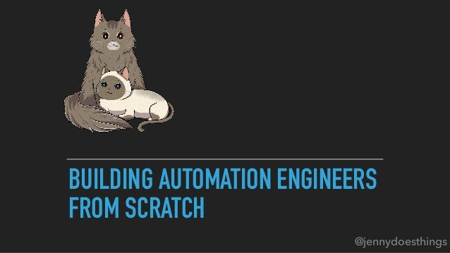 BUILDING AUTOMATION ENGINEERS FROM SCRATCH @jennydoesthings