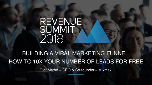 Olof Mathé – CEO & Co-founder – Mixmax. BUILDING A VIRAL MARKETING FUNNEL: HOW TO 10X YOUR NUMBER OF LEADS FOR FREE
