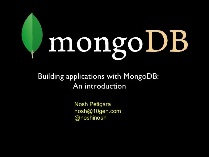 Nosh Petigara [email_address] @noshinosh Building applications with MongoDB: An introduction