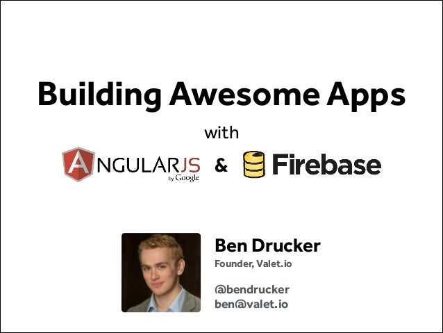 Building Awesome Apps with  &  Ben Drucker Founder, Valet.io !  @bendrucker ben@valet.io