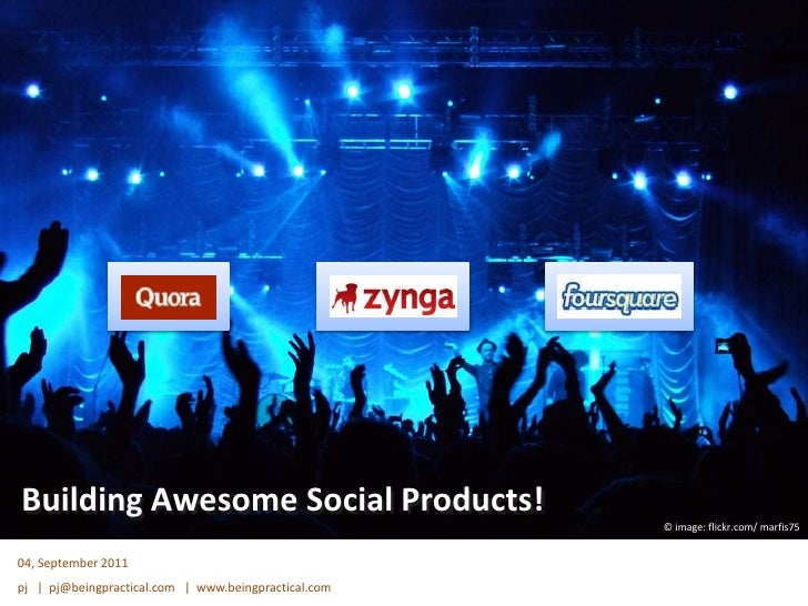Building Awesome Social Products!<br />© image: flickr.com/ marfis75<br />04, September 2011<br />pj   |  pj@beingpractica...